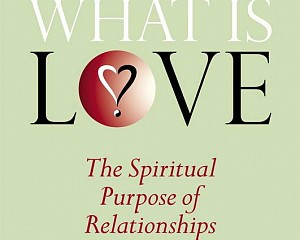 What Is Love? The Spiritual Purpose of Relationships by Frank Vilaasa